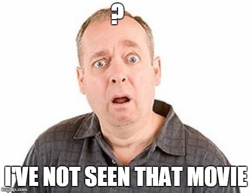 ? I'VE NOT SEEN THAT MOVIE | made w/ Imgflip meme maker