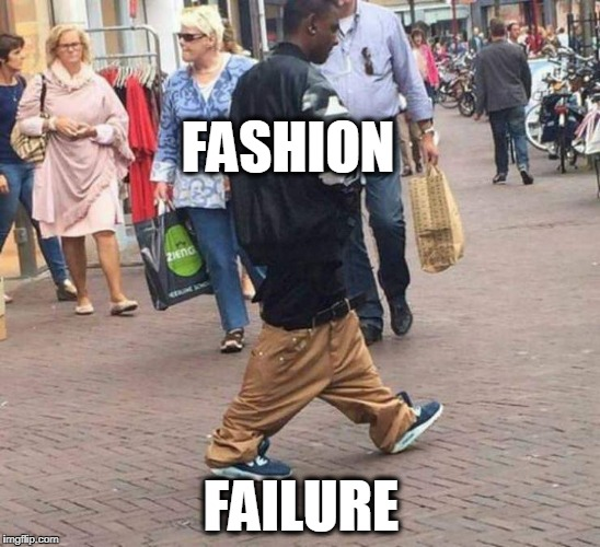 FAIL | FASHION FAILURE | image tagged in epic fail,fail,fashion | made w/ Imgflip meme maker