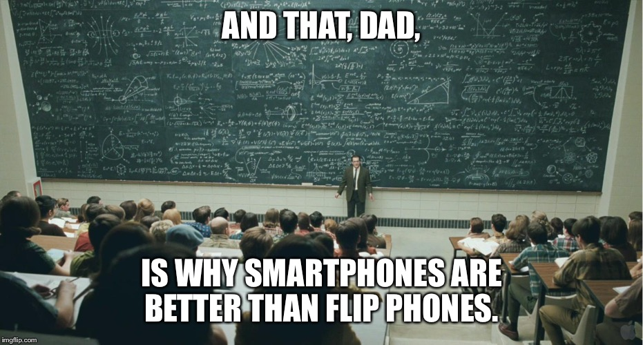 My 80-year old dad is finally thinking of getting a smartphone. | AND THAT, DAD, IS WHY SMARTPHONES ARE BETTER THAN FLIP PHONES. | image tagged in dad,smartphone,flip phone,memes,and that class ... | made w/ Imgflip meme maker