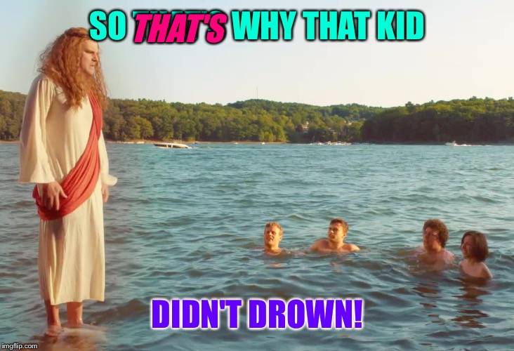 SO THAT'S WHY THAT KID DIDN'T DROWN! THAT'S | made w/ Imgflip meme maker