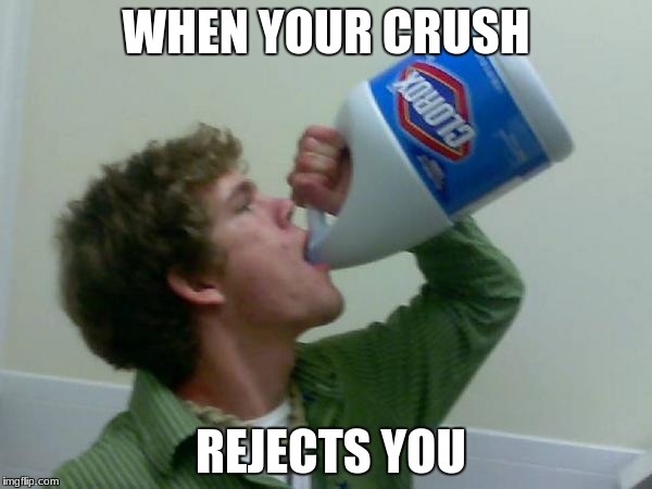 Funny Memes For Your Crush : Image tagged in drink bleach bleach memes funny memes funny clorox