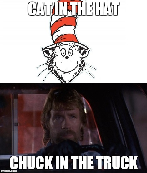 Chuck Norris Cat In The Hat | CAT IN THE HAT CHUCK IN THE TRUCK | image tagged in chuck norris,cat in the hat,memes,funny memes | made w/ Imgflip meme maker