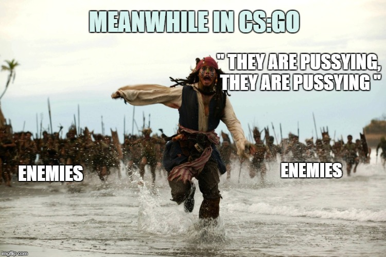 "captain jack sparrow running | ENEMIES "" THEY ARE PUSSYING, THEY ARE PUSSYING "" ENEMIES MEANWHILE IN CS:GO 
