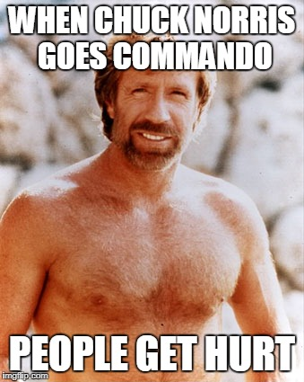 Chuck Norris Commando | WHEN CHUCK NORRIS GOES COMMANDO PEOPLE GET HURT | image tagged in chuck norris,memes,commando,funny | made w/ Imgflip meme maker