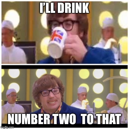 I'LL DRINK NUMBER TWO  TO THAT | made w/ Imgflip meme maker