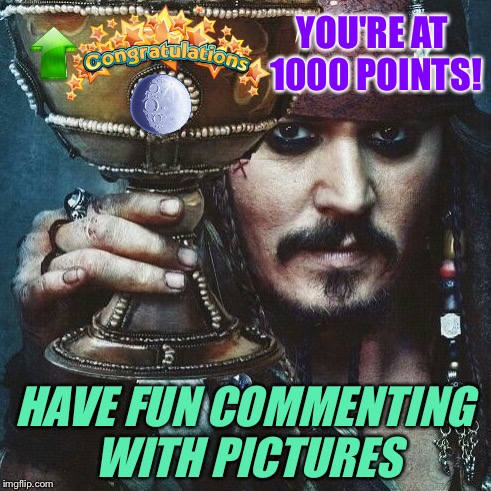 YOU'RE AT 1000 POINTS! HAVE FUN COMMENTING WITH PICTURES | made w/ Imgflip meme maker