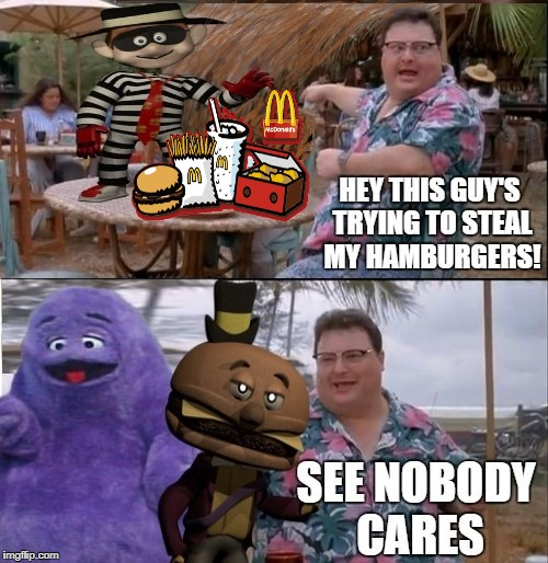 See nobody cares | image tagged in funny memes,see nobody cares,hamburgler,grimace,mcdonalds | made w/ Imgflip meme maker