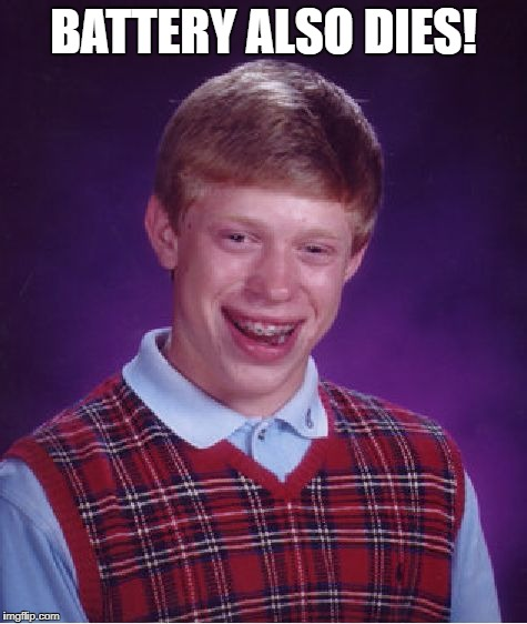 Bad Luck Brian Meme | BATTERY ALSO DIES! | image tagged in memes,bad luck brian | made w/ Imgflip meme maker