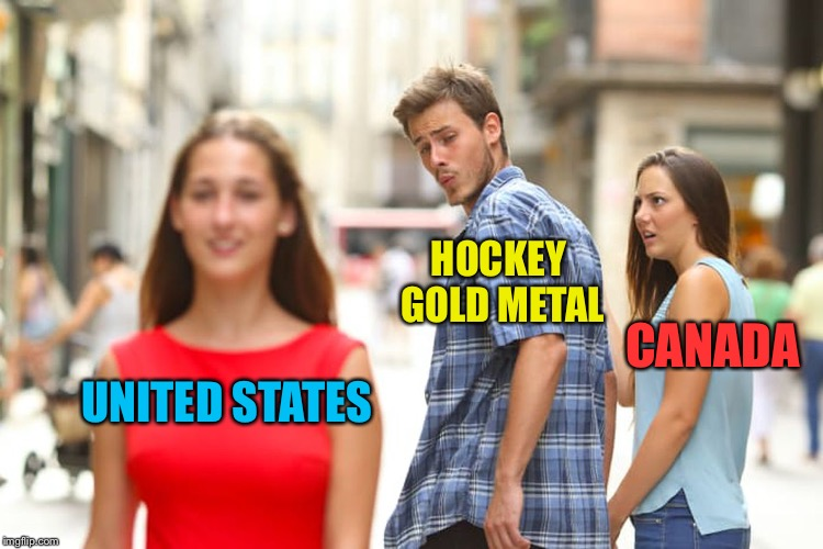 Way to go USA women's hockey team! | UNITED STATES HOCKEY GOLD METAL CANADA | image tagged in memes,distracted boyfriend,olympics,hockey,usa,canada | made w/ Imgflip meme maker
