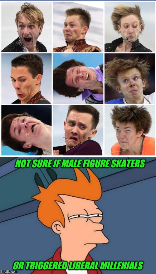 High speed pics of figure skaters at the Winter Olympics | NOT SURE IF MALE FIGURE SKATERS OR TRIGGERED LIBERAL MILLENIALS | image tagged in skate,olympics,futurama fry | made w/ Imgflip meme maker