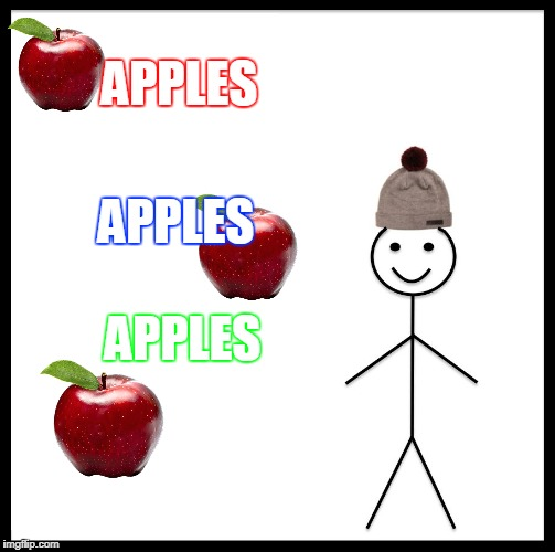 Be Like Bill Meme | APPLES APPLES APPLES | image tagged in memes,be like bill | made w/ Imgflip meme maker