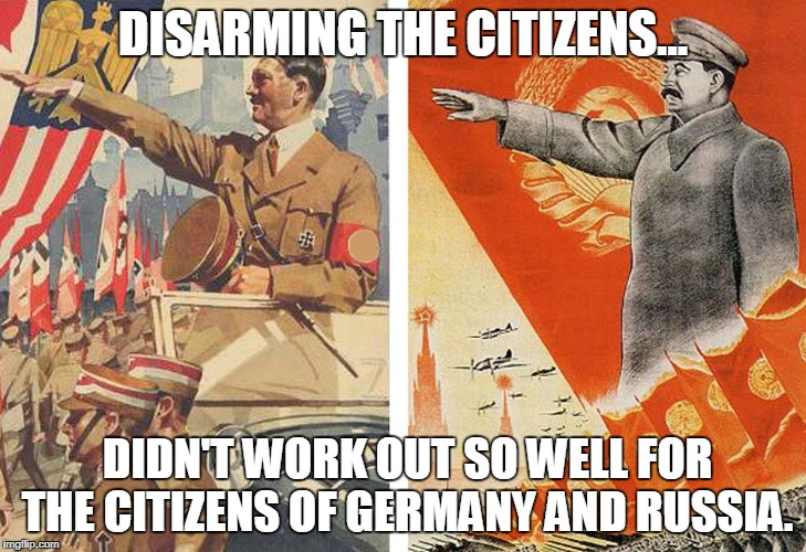 To Conquer a Nation, First Disarm Its Citizens | DISARMING THE CITIZENS... DIDN'T WORK OUT SO WELL FOR THE CITIZENS OF GERMANY AND RUSSIA. | image tagged in gun control,nazi,stalin,germany,russia,democrats | made w/ Imgflip meme maker