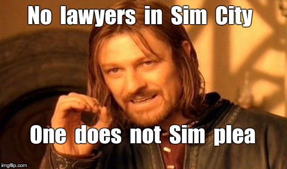 No Lawyers in Sim City ?? | No  lawyers  in  Sim  City One  does  not  Sim  plea | image tagged in memes,one does not simply,sim city,pc gaming,lawyers | made w/ Imgflip meme maker
