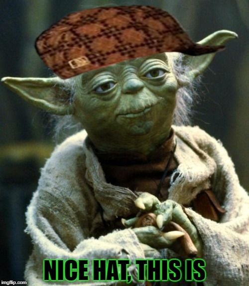 Star Wars Yoda Meme | NICE HAT, THIS IS | image tagged in memes,star wars yoda,scumbag | made w/ Imgflip meme maker