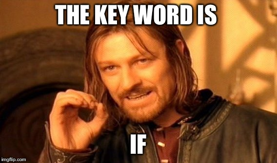 One Does Not Simply Meme | THE KEY WORD IS IF | image tagged in memes,one does not simply | made w/ Imgflip meme maker