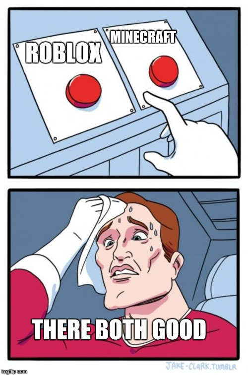 Two Buttons Meme | ROBLOX MINECRAFT THERE BOTH GOOD | image tagged in memes,two buttons | made w/ Imgflip meme maker