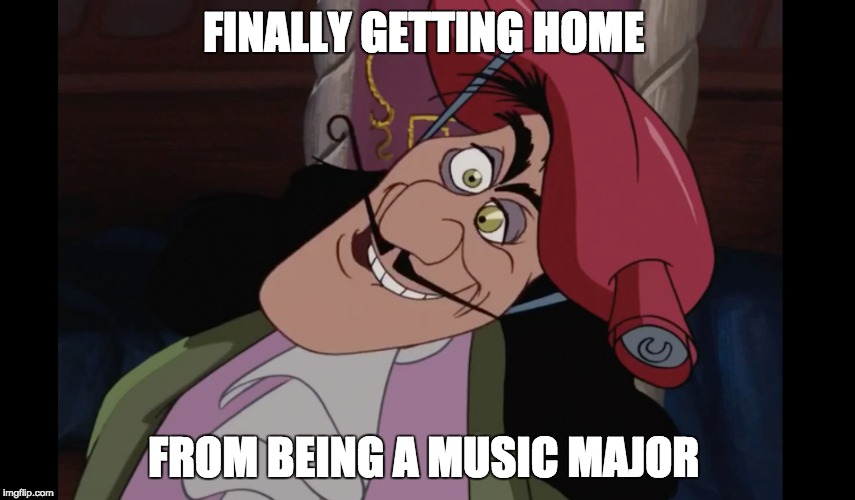 FINALLY GETTING HOME; FROM BEING A MUSIC MAJOR | image tagged in captain hook,musician jokes,music | made w/ Imgflip meme maker
