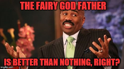THE FAIRY GOD FATHER IS BETTER THAN NOTHING, RIGHT? | made w/ Imgflip meme maker