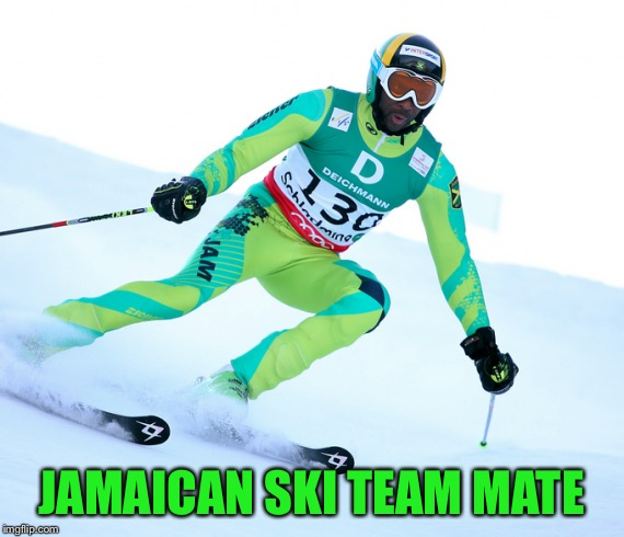 JAMAICAN SKI TEAM MATE | made w/ Imgflip meme maker