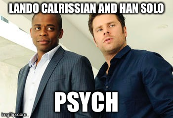LANDO CALRISSIAN AND HAN SOLO PSYCH | image tagged in memes,psych | made w/ Imgflip meme maker