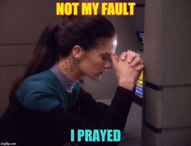 NOT MY FAULT I PRAYED | made w/ Imgflip meme maker