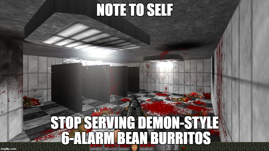 Note to self | NOTE TO SELF STOP SERVING DEMON-STYLE 6-ALARM BEAN BURRITOS | image tagged in meme,doom,burritos,fart joke | made w/ Imgflip meme maker