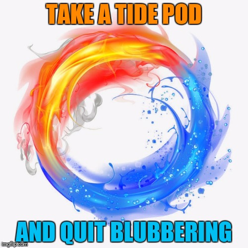 TAKE A TIDE POD AND QUIT BLUBBERING | made w/ Imgflip meme maker