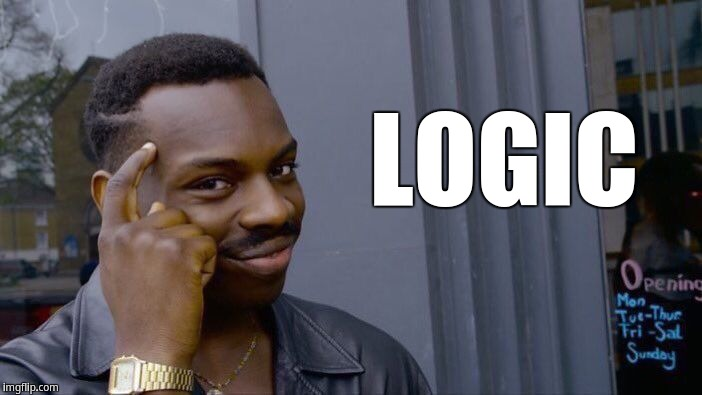 Logic | LOGIC | image tagged in memes,roll safe think about it,eddie murphy | made w/ Imgflip meme maker