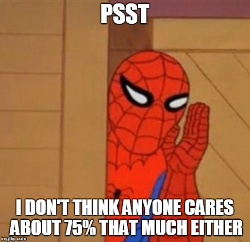 PSST I DON'T THINK ANYONE CARES ABOUT 75% THAT MUCH EITHER | made w/ Imgflip meme maker
