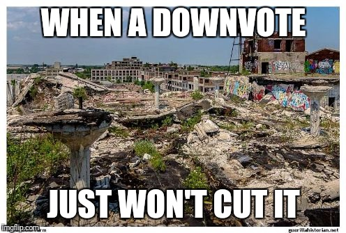 WHEN A DOWNVOTE JUST WON'T CUT IT | made w/ Imgflip meme maker
