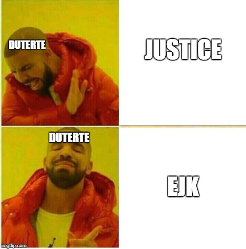 Drake Hotline approves | JUSTICE EJK DUTERTE DUTERTE | image tagged in drake hotline approves | made w/ Imgflip meme maker