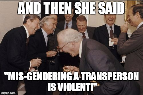 "Me and my friends IRL | AND THEN SHE SAID ""MIS-GENDERING A TRANSPERSON IS VIOLENT!"" 