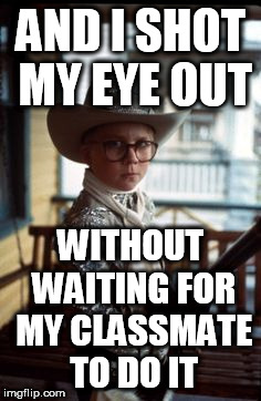 AND I SHOT MY EYE OUT WITHOUT WAITING FOR MY CLASSMATE TO DO IT | made w/ Imgflip meme maker