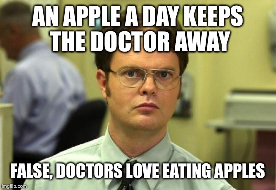 Dwight Schrute | AN APPLE A DAY KEEPS THE DOCTOR AWAY FALSE, DOCTORS LOVE EATING APPLES | image tagged in memes,dwight schrute,pineapple,doctor,apple,false | made w/ Imgflip meme maker