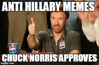 Chuck Norris Approves | ANTI HILLARY MEMES CHUCK NORRIS APPROVES | image tagged in memes,chuck norris approves,chuck norris | made w/ Imgflip meme maker