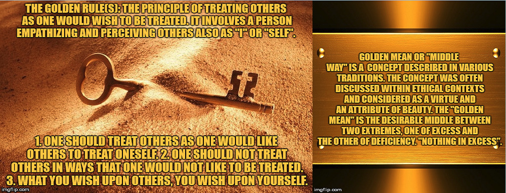 The Golden Rule and the Golden Mean. | image tagged in the golden rule,the golden mean,ethics,morals,virtue,beauty | made w/ Imgflip meme maker