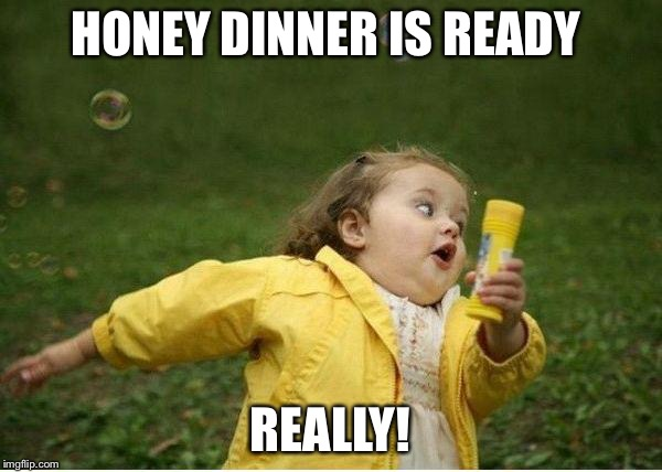 Chubby Bubbles Girl Meme | HONEY DINNER IS READY REALLY! | image tagged in memes,chubby bubbles girl | made w/ Imgflip meme maker