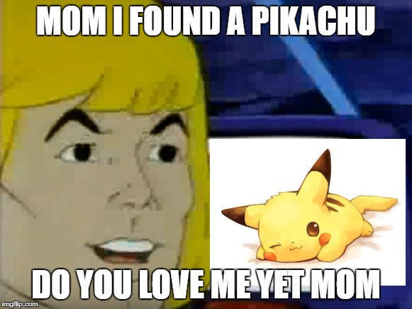 MOM I FOUND A PIKACHU DO YOU LOVE ME YET MOM | image tagged in he-man's computer | made w/ Imgflip meme maker