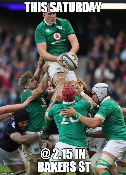 THIS SATURDAY @ 2.15 IN BAKERS ST | image tagged in irish rugby | made w/ Imgflip meme maker