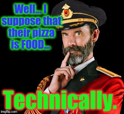 Well... I suppose that their pizza is FOOD... Technically. | made w/ Imgflip meme maker