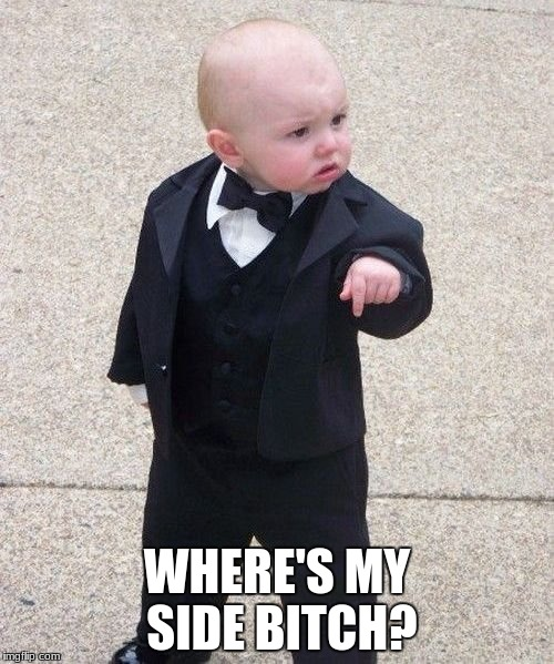 Baby Godfather Meme | WHERE'S MY SIDE B**CH? | image tagged in memes,baby godfather | made w/ Imgflip meme maker