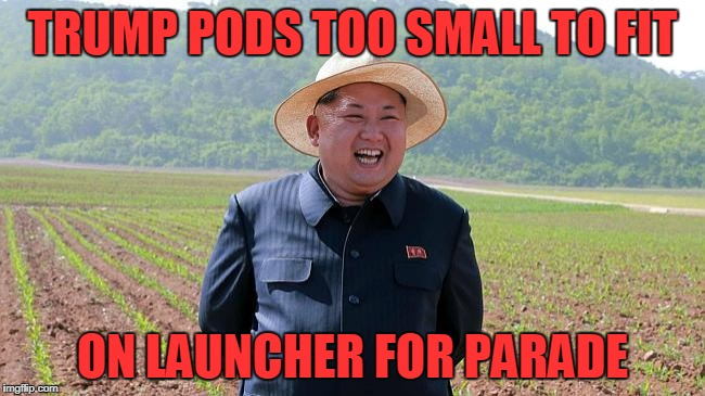 TRUMP PODS TOO SMALL TO FIT ON LAUNCHER FOR PARADE | made w/ Imgflip meme maker