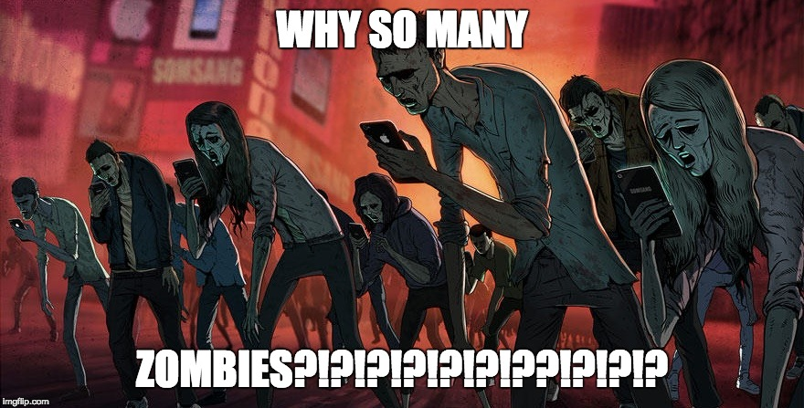 WHY SO MANY; ZOMBIES?!?!?!?!?!?!??!?!?!? | image tagged in zombie | made w/ Imgflip meme maker