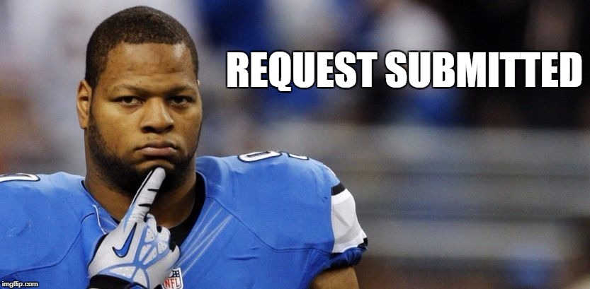 REQUEST SUBMITTED | image tagged in requested suh | made w/ Imgflip meme maker