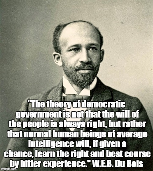 W.E.B. Du Bois: On The Will Of The People, And How Democracy Corrects Its Errors"
