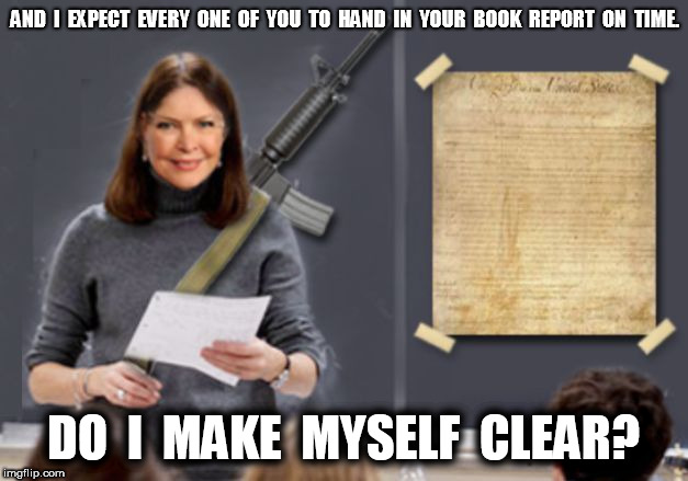 Teachers With Guns 2 | AND  I  EXPECT  EVERY  ONE  OF  YOU  TO  HAND  IN  YOUR  BOOK  REPORT  ON  TIME. DO  I  MAKE  MYSELF  CLEAR? | image tagged in teachers with guns 1,teachers with guns 2 | made w/ Imgflip meme maker