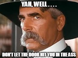 dont let the door hit you | YAH, WELL . . . . DON'T LET THE DOOR HIT YOU IN THE ASS | image tagged in tombstone | made w/ Imgflip meme maker