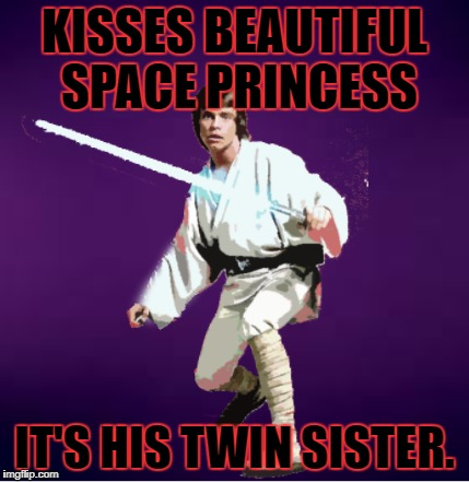 Bad Luck Skywalker | KISSES BEAUTIFUL SPACE PRINCESS IT'S HIS TWIN SISTER. | image tagged in bad luck brian,star wars,cringe worthy | made w/ Imgflip meme maker