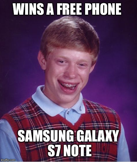 Bad Luck Brian Meme | WINS A FREE PHONE SAMSUNG GALAXY S7 NOTE | image tagged in memes,bad luck brian | made w/ Imgflip meme maker