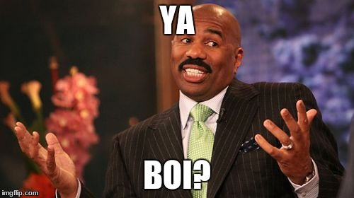 Steve Harvey Meme | YA BOI? | image tagged in memes,steve harvey | made w/ Imgflip meme maker